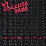 My So-Called Band Always Something There To Destroy Me