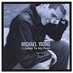 Michael Young I Listen To My Feet