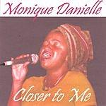 Monique Danielle Closer To Me