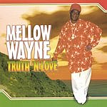 Mellow Wayne Truth N' Love
