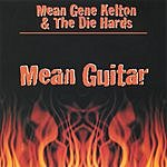 Mean Gene Kelton & The Die Hards Mean Guitar