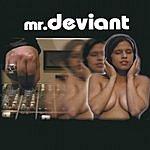 Mr. Deviant Techno Obsession