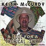Keith McCurdy A Fool For A Tropical Shirt