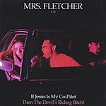 Mrs. Fletcher If Jesus Is My Co-Pilot The Devil's Riding Bitch!