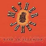 Mother Jones Life Is Illusion