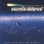 Milton Madonia's Cozmic Debree Can't You Feel The Night?