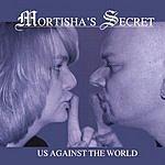 Mortisha's Secret Us Against The World