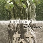 Mushmosh Life And Death