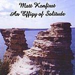 Matt Konfirst An Effigy Of Solitude