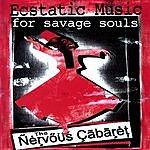 Nervous Cabaret Ecstatic Music For Savage Souls