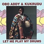 Obo Addy Obo Addy & Kukrudu: Let Me Play My Drums
