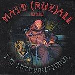 Madd (Ruz) All I'm International