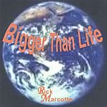 Rick Marcotte Bigger Than Life