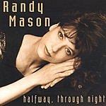 Randy Mason Halfway, Through Night