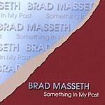 Brad Masseth Something In My Past