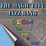 The Magic City Jazz Band O.K.O.M. (Our Kind Of Music)