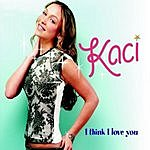 Kaci I Think I Love You (Remixes)