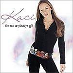 Kaci I'm Not Anybody's Girl (Remixes)