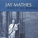 Jay Mathes Leave It All Behind