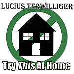 Lucius Terwilliger Try This At Home