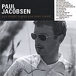 Paul Jacobsen You Might Regret You Ever Cared