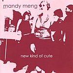 Mandy Meng New Kind Of Cute