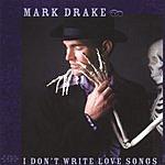 Mark Drake I Don't Write Love Songs