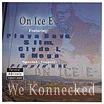 On Ice E We Konnecked (Parental Advisory)