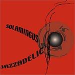 Solamingus Jazzadelic