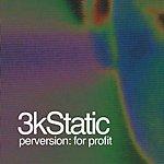 3kStatic Perversion For Profit