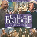 Bill Gaither Gaither Gospel Series: Build A Bridge