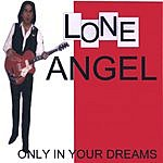 Lone Angel Only In Your Dreams