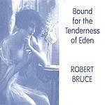 Robert Bruce Bound For The Tenderness Of Eden
