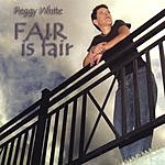 Peggy White Fair Is Fair
