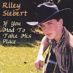 Riley Siebert If You Had To Take His Place