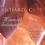 Richard Carr Momente Intimate - Piano Improvisations From The Heart
