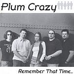 Plum Crazy Remember That Time...