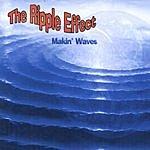 The Ripple Effect Makin' Waves