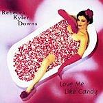 Rebecca Kyler Downs Love Me Like Candy