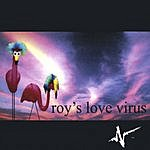 Roy's Love Virus These Things Are A Drag