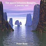 Peter Ross The Space Between Thoughts... A Journey East