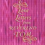 Rev. Tom Bagby Love Letters From Reverend Tom