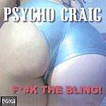 Psycho Craig F#*k The Bling! (Parental Advisory)