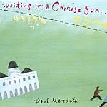 Paul Meredith Waiting For A Chinese Sun... To Shine