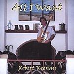 Robert Keenan All I Want