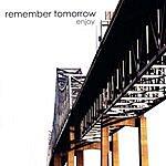 Remember Tomorrow Enjoy