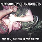 New Society Of Anarchists The Few, The Proud, The Brutal