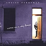 Louise Perryman Come On-A My House
