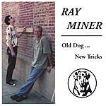 Ray Miner Old Dog, New Tricks