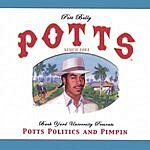 Pott Belly Potts, Politics & Pimpin